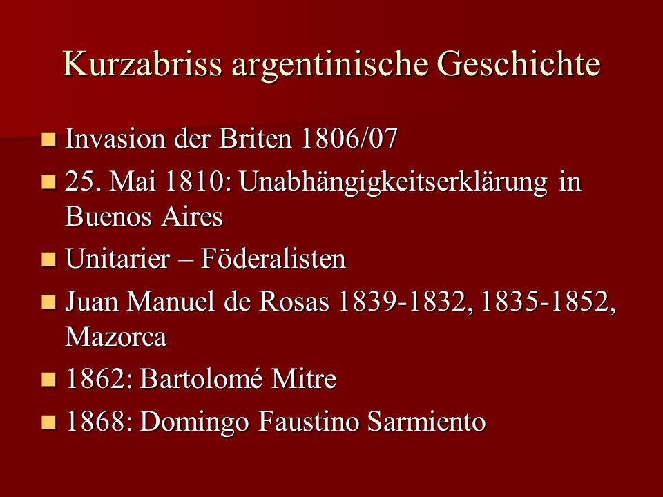 Kurzabriss argentinische Geschichte Invasion der Briten 1806/07 Invasion der Briten 1806/07 25. Mai 1810: Unabhängigkeitserklärung in Buenos Aires 25.