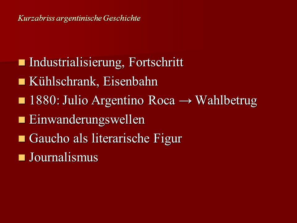 Kurzabriss argentinische Geschichte Industrialisierung, Fortschritt Industrialisierung, Fortschritt Kühlschrank, Eisenbahn Kühlschrank, Eisenbahn 1880