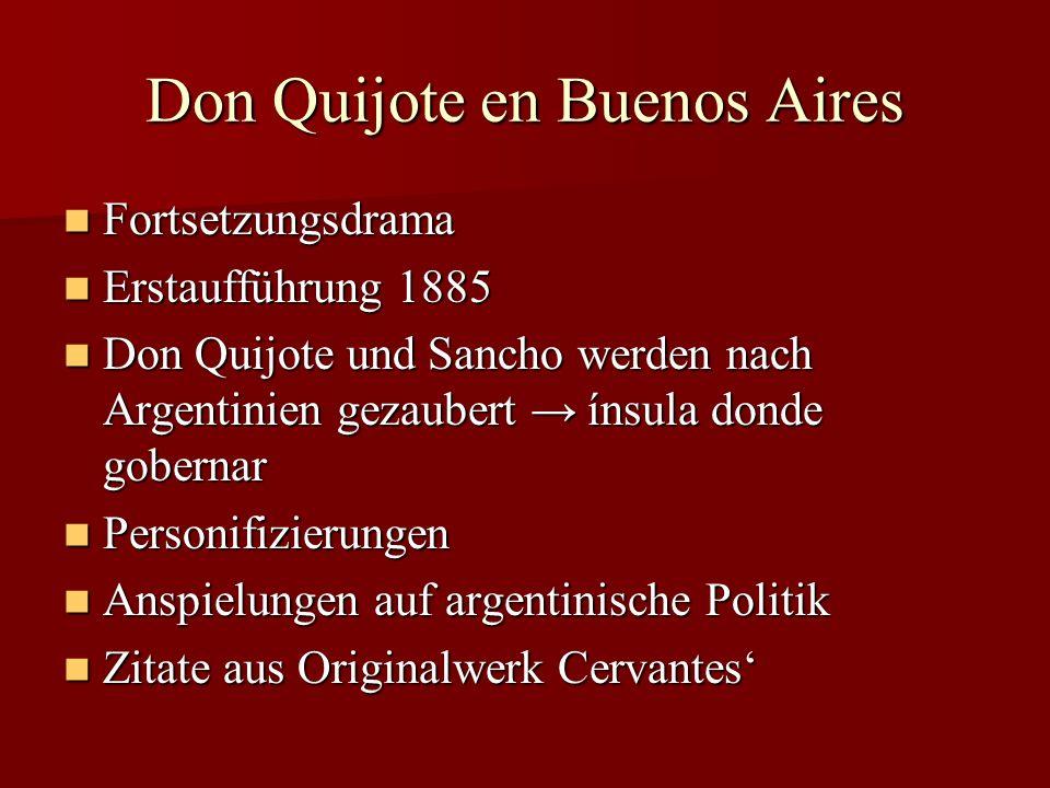 Don Quijote en Buenos Aires Fortsetzungsdrama Fortsetzungsdrama Erstaufführung 1885 Erstaufführung 1885 Don Quijote und Sancho werden nach Argentinien