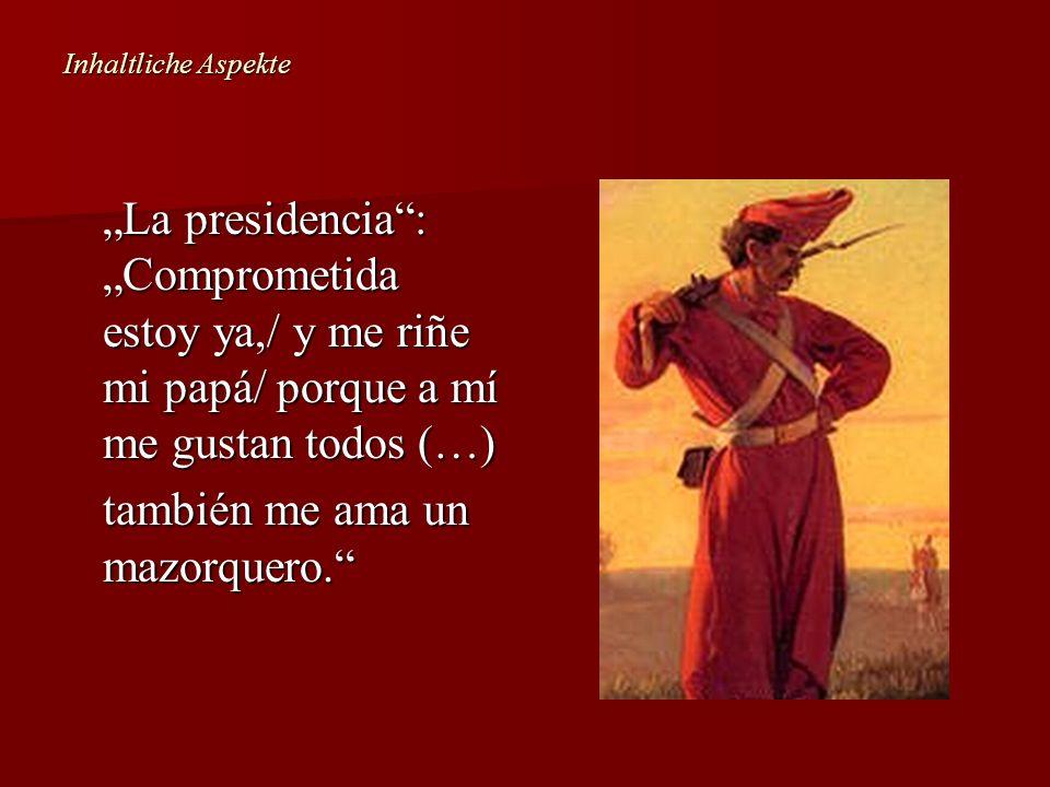 Inhaltliche Aspekte La presidencia: Comprometida estoy ya,/ y me riñe mi papá/ porque a mí me gustan todos (…) también me ama un mazorquero.