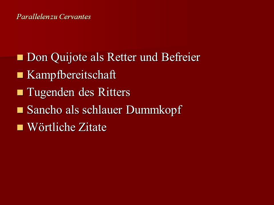 Parallelen zu Cervantes Don Quijote als Retter und Befreier Don Quijote als Retter und Befreier Kampfbereitschaft Kampfbereitschaft Tugenden des Ritte