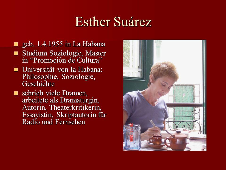 Esther Suárez geb. 1.4.1955 in La Habana geb. 1.4.1955 in La Habana Studium Soziologie, Master in Promoción de Cultura Studium Soziologie, Master in P