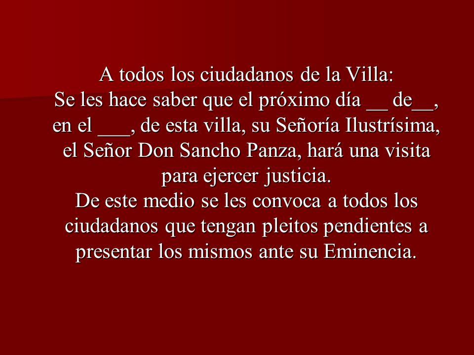 A todos los ciudadanos de la Villa: Se les hace saber que el próximo día __ de__, en el ___, de esta villa, su Señoría Ilustrísima, el Señor Don Sanch