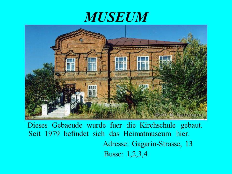 MUSEUM Dieses Gebaeude wurde fuer die Kirchschule gebaut. Seit 1979 befindet sich das Heimatmuseum hier. Adresse: Gagarin-Strasse, 13 Busse: 1,2,3,4