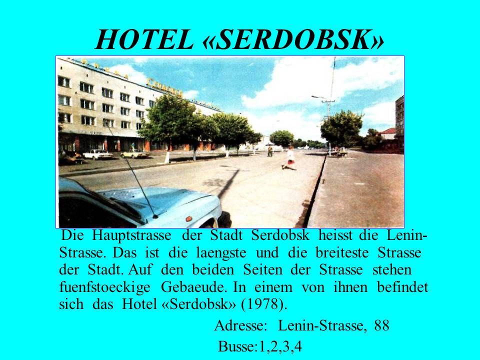 HOTEL «SERDOBSK» Die Hauptstrasse der Stadt Serdobsk heisst die Lenin- Strasse. Das ist die laengste und die breiteste Strasse der Stadt. Auf den beid