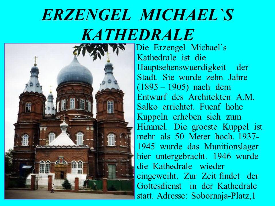 ERZENGEL MICHAEL`S KATHEDRALE Die Erzengel Michael`s Kathedrale ist die Hauptsehenswuerdigkeit der Stadt. Sie wurde zehn Jahre (1895 – 1905) nach dem