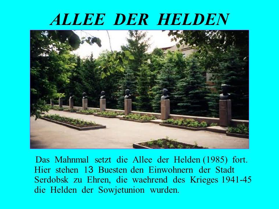 ALLEE DER HELDEN Das Mahnmal setzt die Allee der Helden (1985) fort. Hier stehen 1 3 Buesten den Einwohnern der Stadt Serdobsk zu Ehren, die waehrend