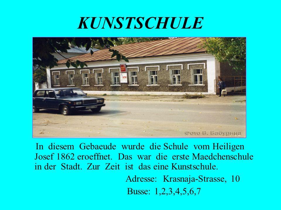KUNSTSCHULE In diesem Gebaeude wurde die Schule vom Heiligen Josef 1862 eroeffnet. Das war die erste Maedchenschule in der Stadt. Zur Zeit ist das ein