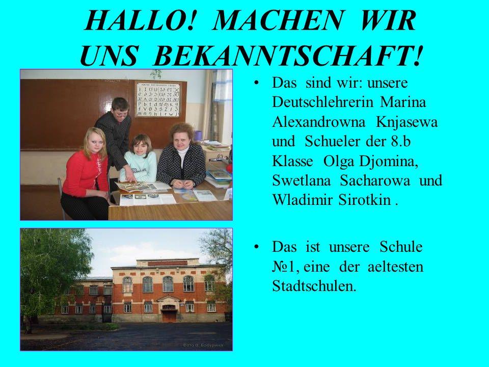 HALLO! MACHEN WIR UNS BEKANNTSCHAFT! Das sind wir: unsere Deutschlehrerin Marina Alexandrowna Knjasewa und Schueler der 8.b Klasse Olga Djomina, Swetl
