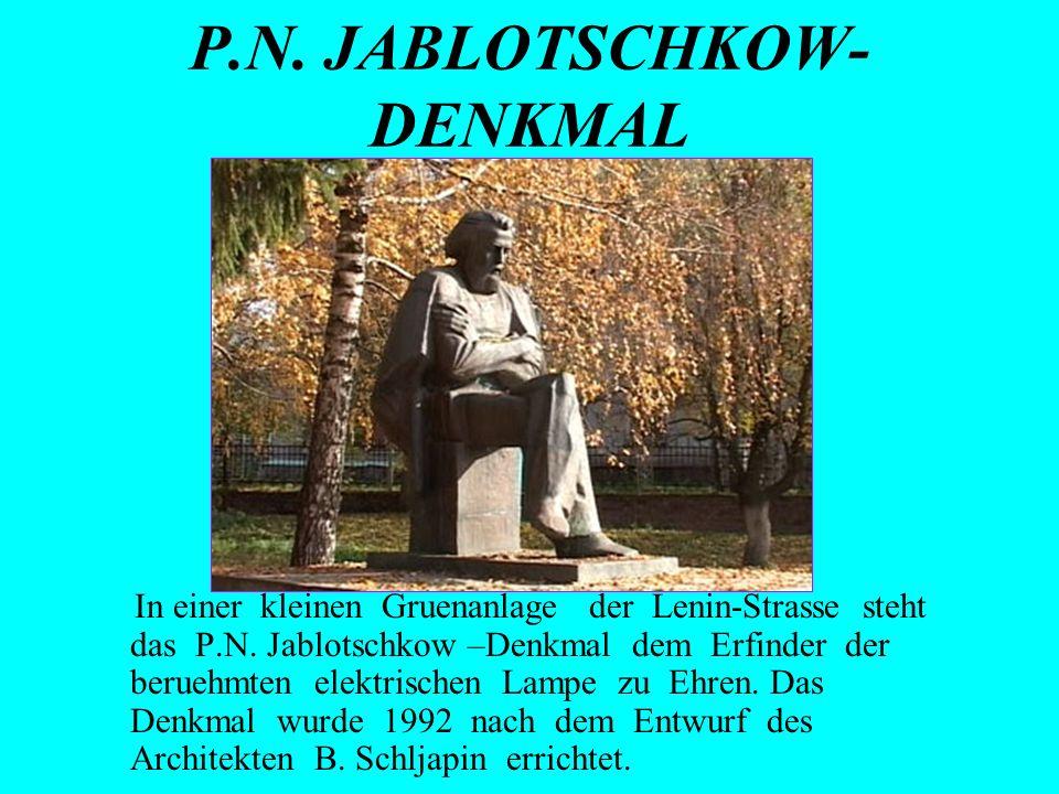 P.N. JABLOTSCHKOW- DENKMAL In einer kleinen Gruenanlage der Lenin-Strasse steht das P.N. Jablotschkow –Denkmal dem Erfinder der beruehmten elektrische