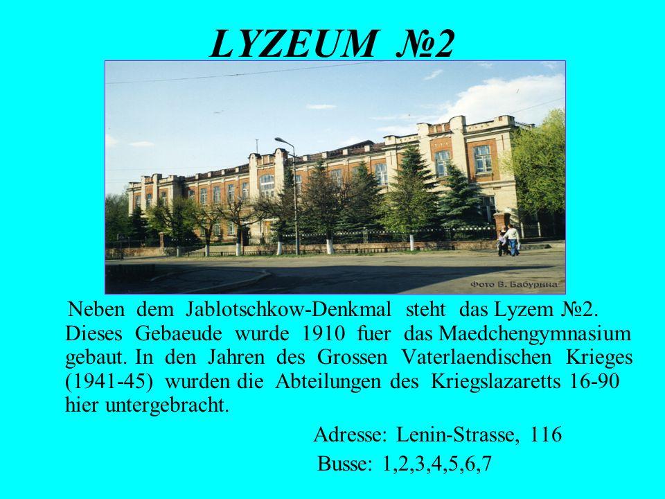 LYZEUM 2 Neben dem Jablotschkow-Denkmal steht das Lyzem 2. Dieses Gebaeude wurde 1910 fuer das Maedchengymnasium gebaut. In den Jahren des Grossen Vat