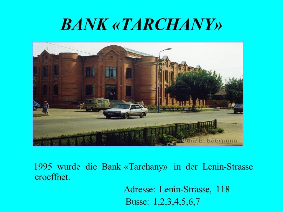 BANK «TARCHANY» 1995 wurde die Bank «Tarchany» in der Lenin-Strasse eroeffnet. Adresse: Lenin-Strasse, 118 Busse: 1,2,3,4,5,6,7
