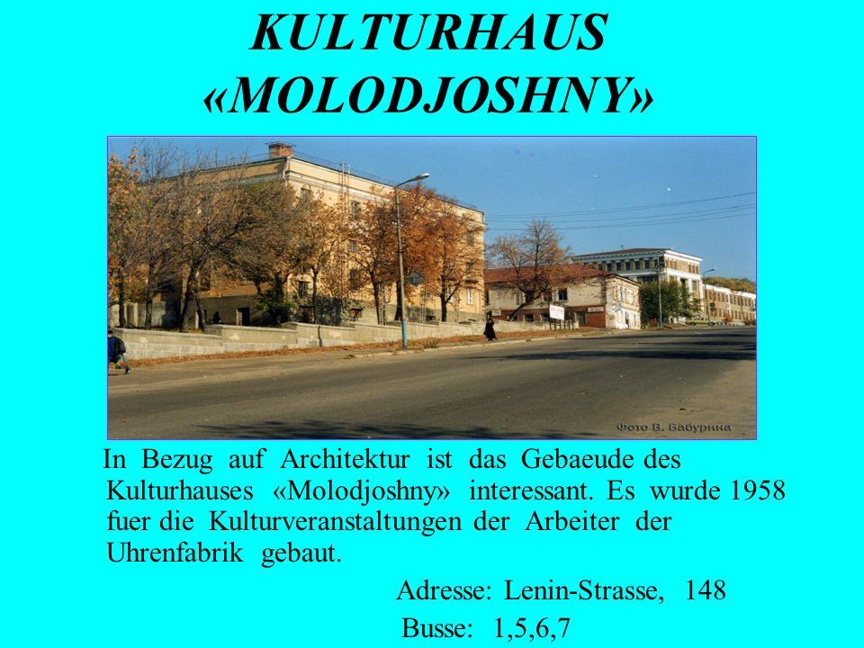 KULTURHAUS «MOLODJOSHNY» In Bezug auf Architektur ist das Gebaeude des Kulturhauses «Molodjoshny» interessant. Es wurde 1958 fuer die Kulturveranstalt