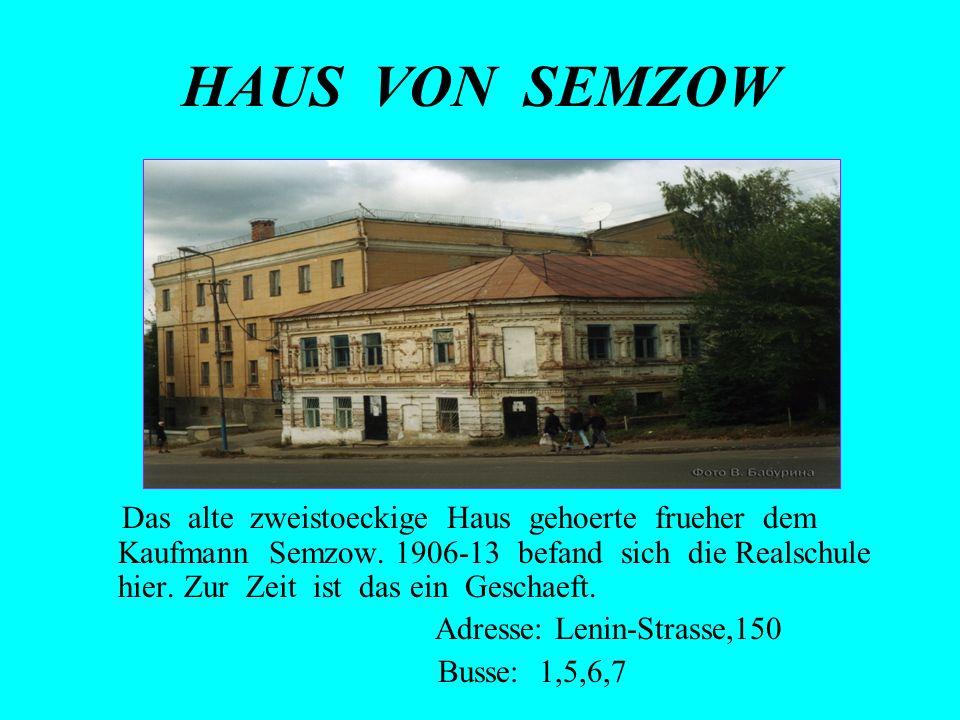 HAUS VON SEMZOW Das alte zweistoeckige Haus gehoerte frueher dem Kaufmann Semzow. 1906-13 befand sich die Realschule hier. Zur Zeit ist das ein Gescha