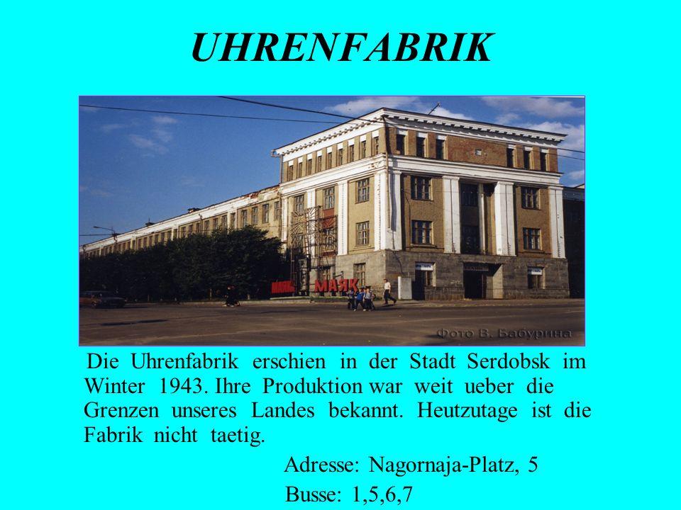 UHRENFABRIK Die Uhrenfabrik erschien in der Stadt Serdobsk im Winter 1943. Ihre Produktion war weit ueber die Grenzen unseres Landes bekannt. Heutzuta