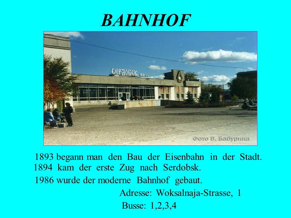 BAHNHOF 1893 begann man den Bau der Eisenbahn in der Stadt. 1894 kam der erste Zug nach Serdobsk. 1986 wurde der moderne Bahnhof gebaut. Adresse: Woks