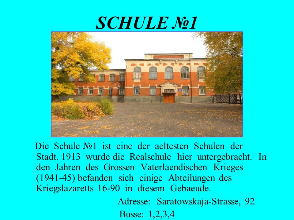 SCHULE 1 Die Schule 1 ist eine der aeltesten Schulen der Stadt. 1913 wurde die Realschule hier untergebracht. In den Jahren des Grossen Vaterlaendisch