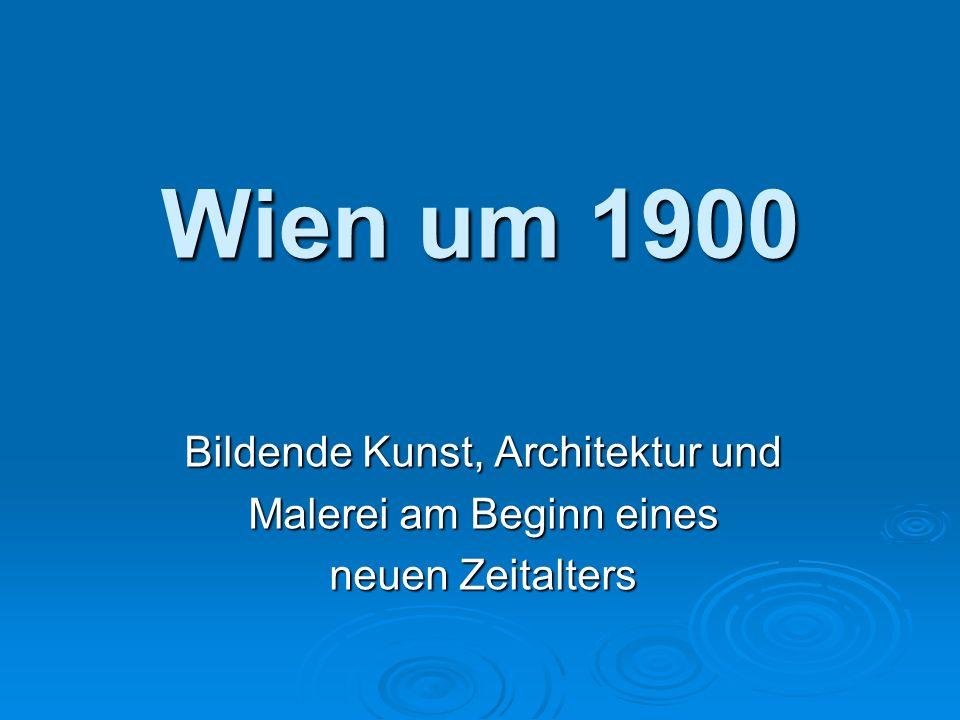 Wien um 1900 Bildende Kunst, Architektur und Malerei am Beginn eines neuen Zeitalters