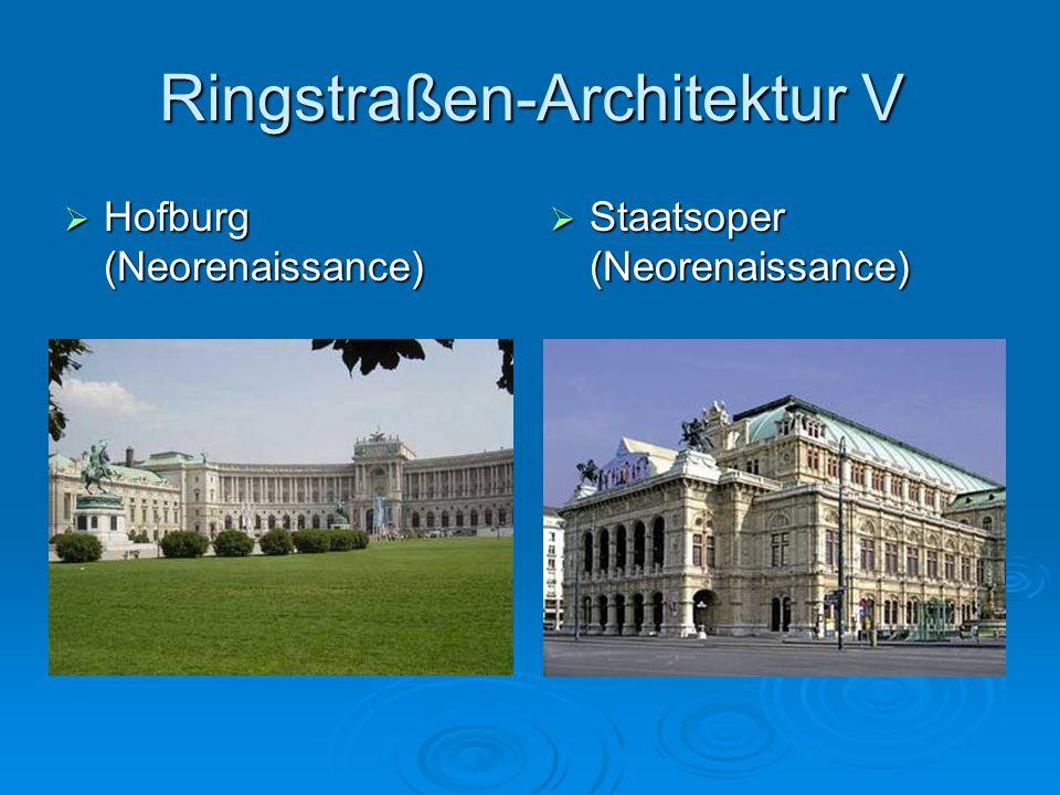 Ringstraßen-Architektur V Hofburg (Neorenaissance) Hofburg (Neorenaissance) Staatsoper (Neorenaissance) Staatsoper (Neorenaissance)