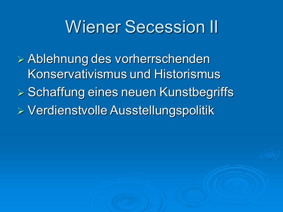 Wiener Secession II Ablehnung des vorherrschenden Konservativismus und Historismus Ablehnung des vorherrschenden Konservativismus und Historismus Scha
