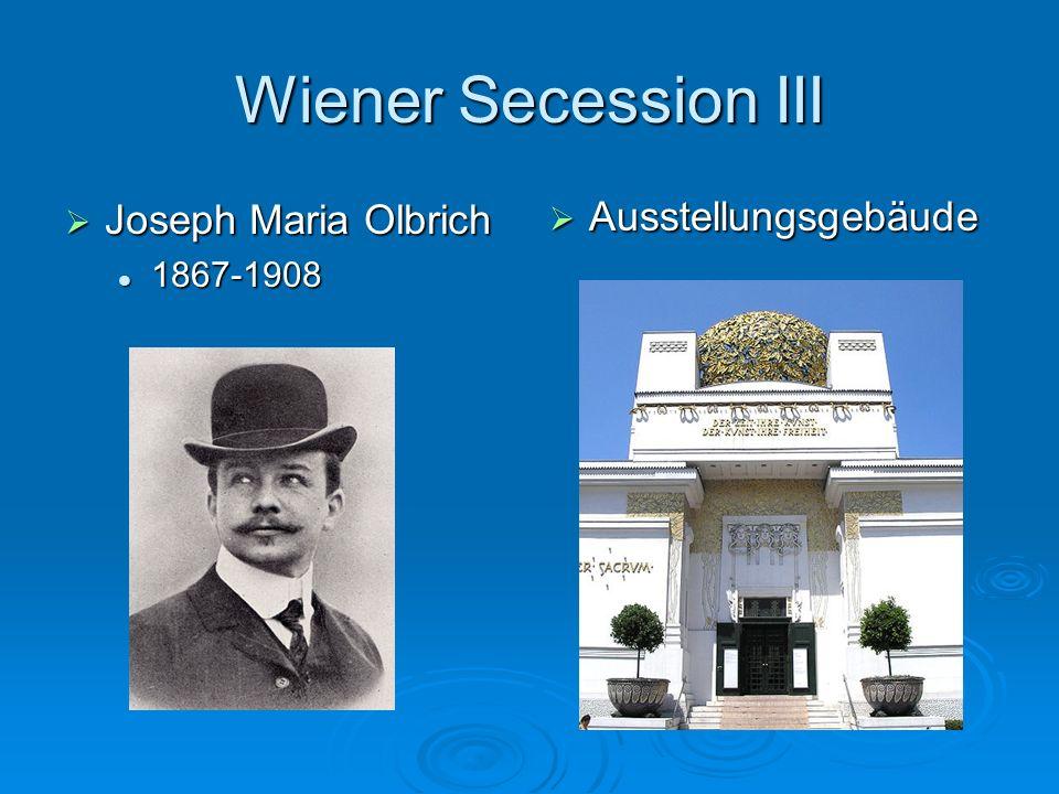 Wiener Secession III Ausstellungsgebäude Ausstellungsgebäude Joseph Maria Olbrich Joseph Maria Olbrich 1867-1908 1867-1908