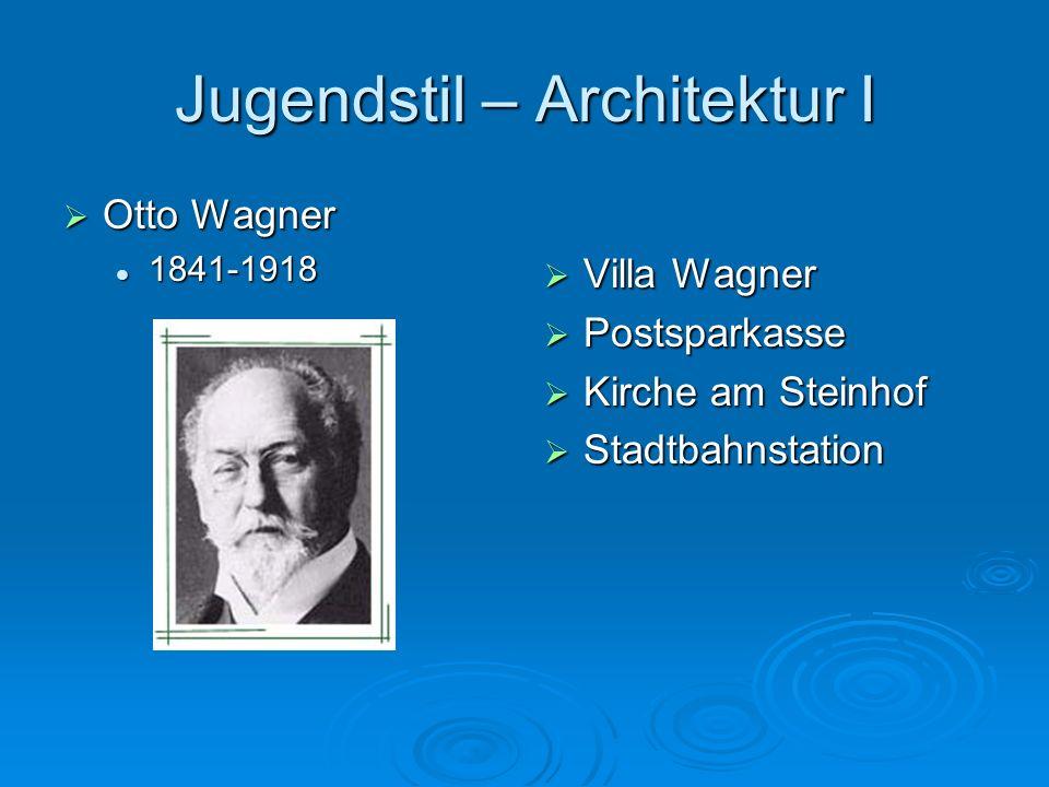 Jugendstil – Architektur I Otto Wagner Otto Wagner 1841-1918 1841-1918 Villa Wagner Villa Wagner Postsparkasse Postsparkasse Kirche am Steinhof Kirche