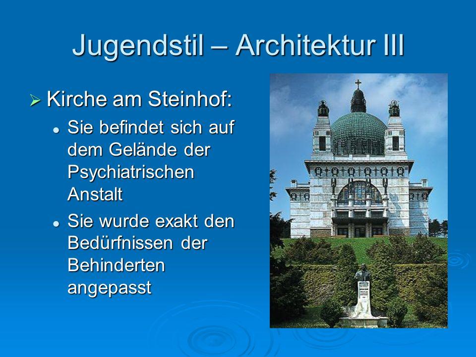 Jugendstil – Architektur III Kirche am Steinhof: Kirche am Steinhof: Sie befindet sich auf dem Gelände der Psychiatrischen Anstalt Sie befindet sich a