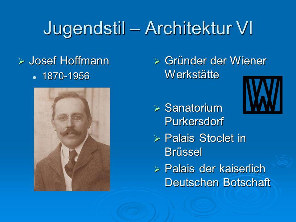 Jugendstil – Architektur VI Josef Hoffmann Josef Hoffmann 1870-1956 1870-1956 Gründer der Wiener Werkstätte Gründer der Wiener Werkstätte Sanatorium P