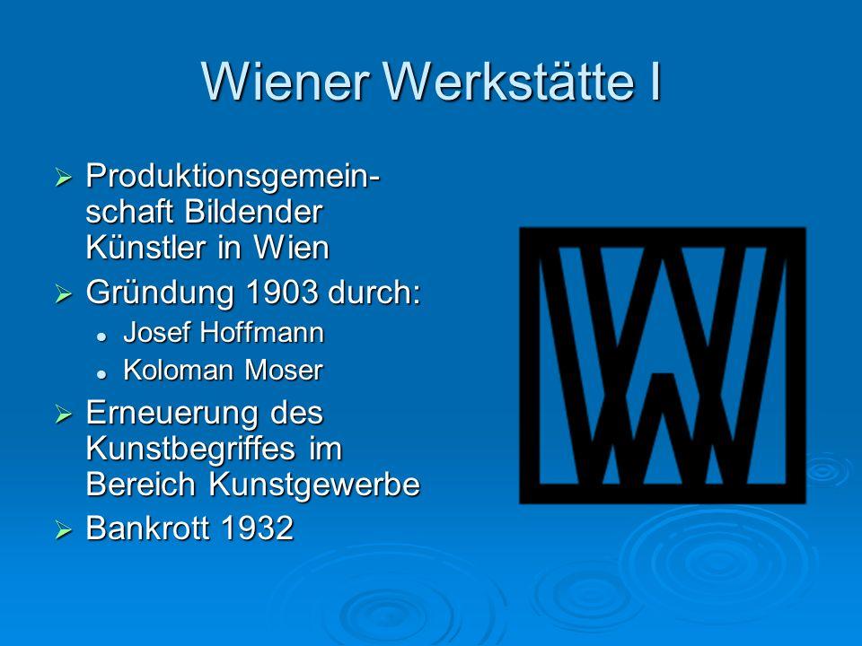 Wiener Werkstätte I Produktionsgemein- schaft Bildender Künstler in Wien Produktionsgemein- schaft Bildender Künstler in Wien Gründung 1903 durch: Grü