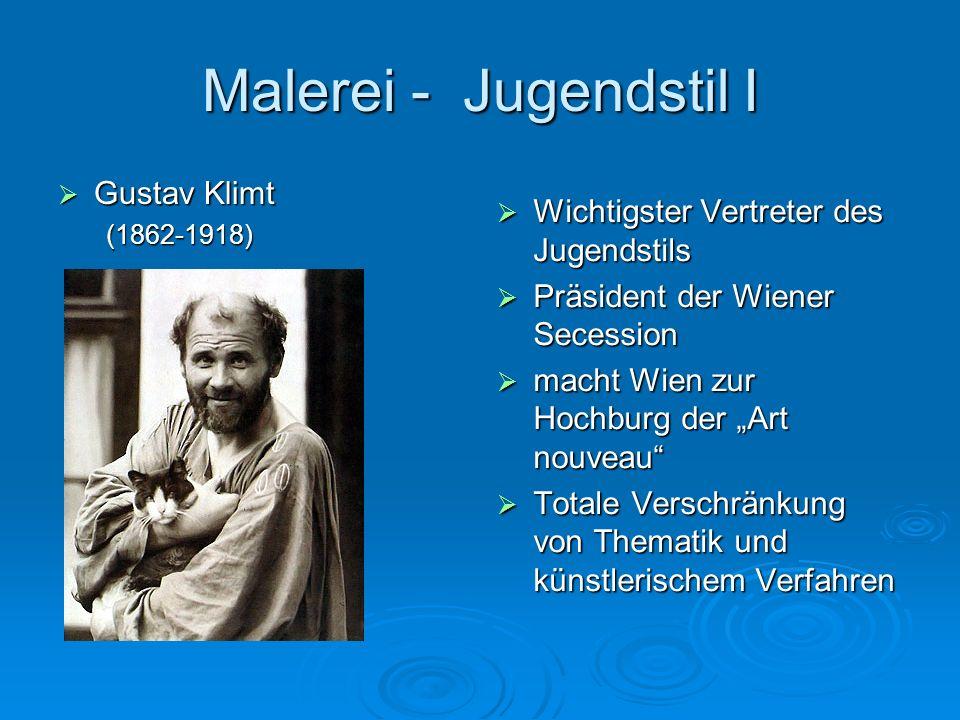 Malerei - Jugendstil I Gustav Klimt Gustav Klimt(1862-1918) Wichtigster Vertreter des Jugendstils Wichtigster Vertreter des Jugendstils Präsident der
