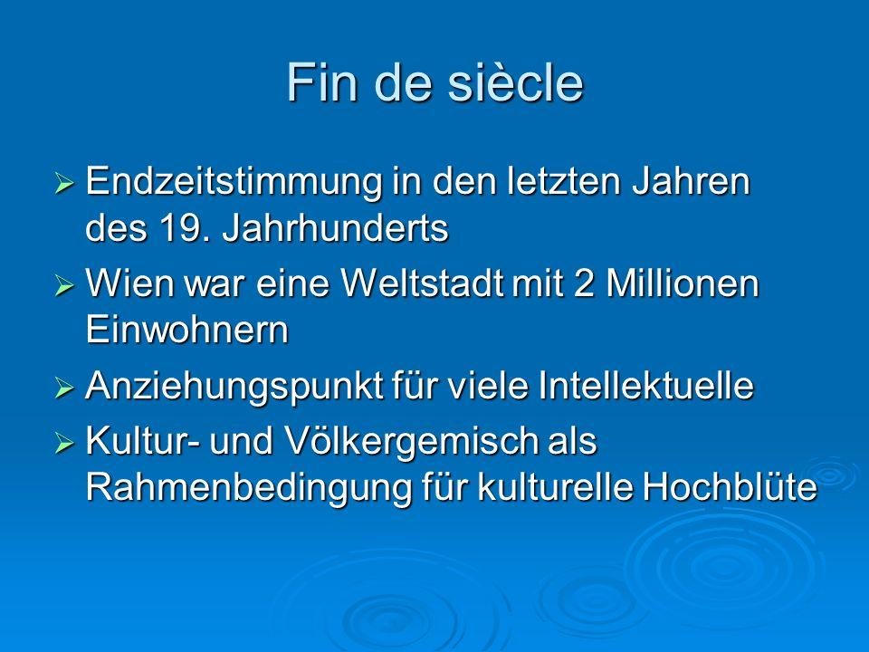 Fin de siècle Endzeitstimmung in den letzten Jahren des 19. Jahrhunderts Endzeitstimmung in den letzten Jahren des 19. Jahrhunderts Wien war eine Welt