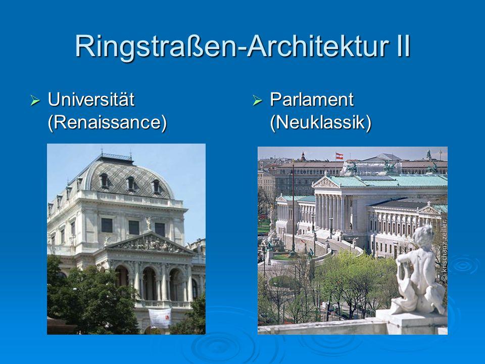 Ringstraßen-Architektur II Universität (Renaissance) Universität (Renaissance) Parlament (Neuklassik) Parlament (Neuklassik)