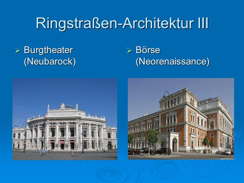 Ringstraßen-Architektur III Burgtheater (Neubarock) Burgtheater (Neubarock) Börse (Neorenaissance) Börse (Neorenaissance)
