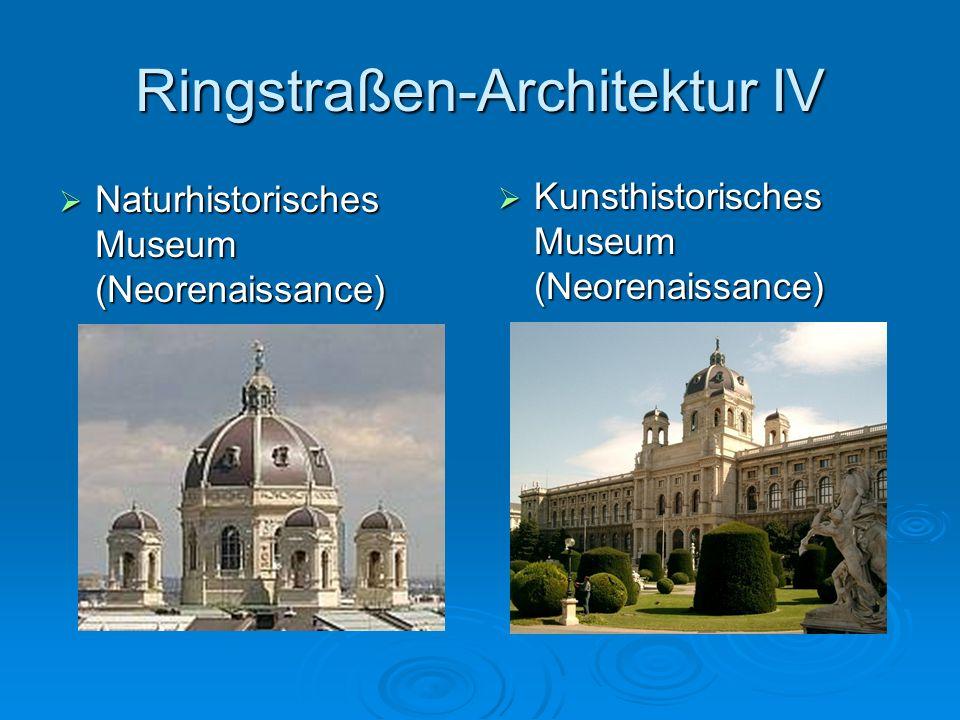 Ringstraßen-Architektur IV Naturhistorisches Museum (Neorenaissance) Naturhistorisches Museum (Neorenaissance) Kunsthistorisches Museum (Neorenaissanc