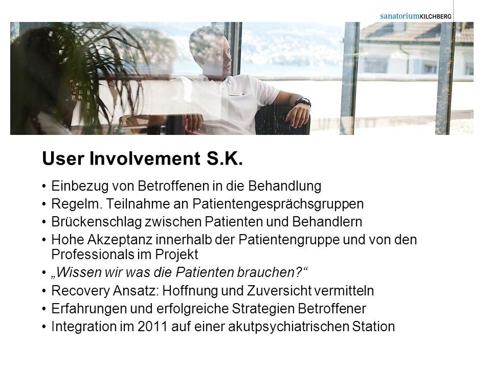 User Involvement S.K. Einbezug von Betroffenen in die Behandlung Regelm. Teilnahme an Patientengesprächsgruppen Brückenschlag zwischen Patienten und B