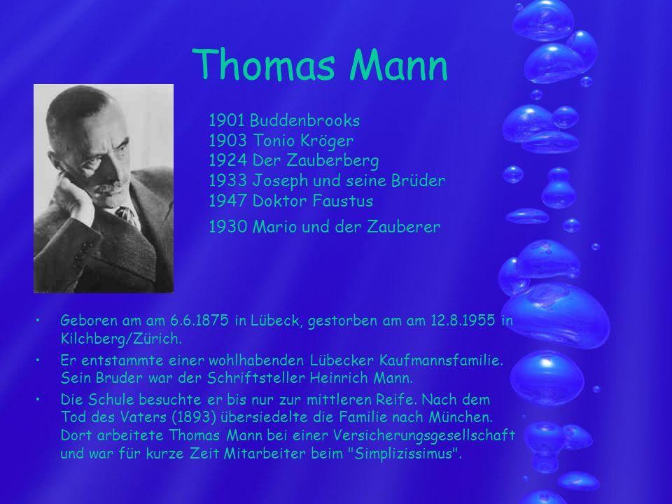 Thomas Mann Geboren am am 6.6.1875 in Lübeck, gestorben am am 12.8.1955 in Kilchberg/Zürich. Er entstammte einer wohlhabenden Lübecker Kaufmannsfamili