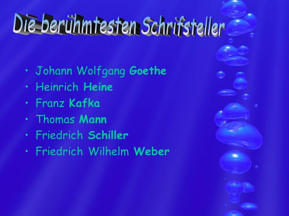 Johann Wolfgang Goethe Heinrich Heine Franz Kafka Thomas Mann Friedrich Schiller Friedrich Wilhelm Weber