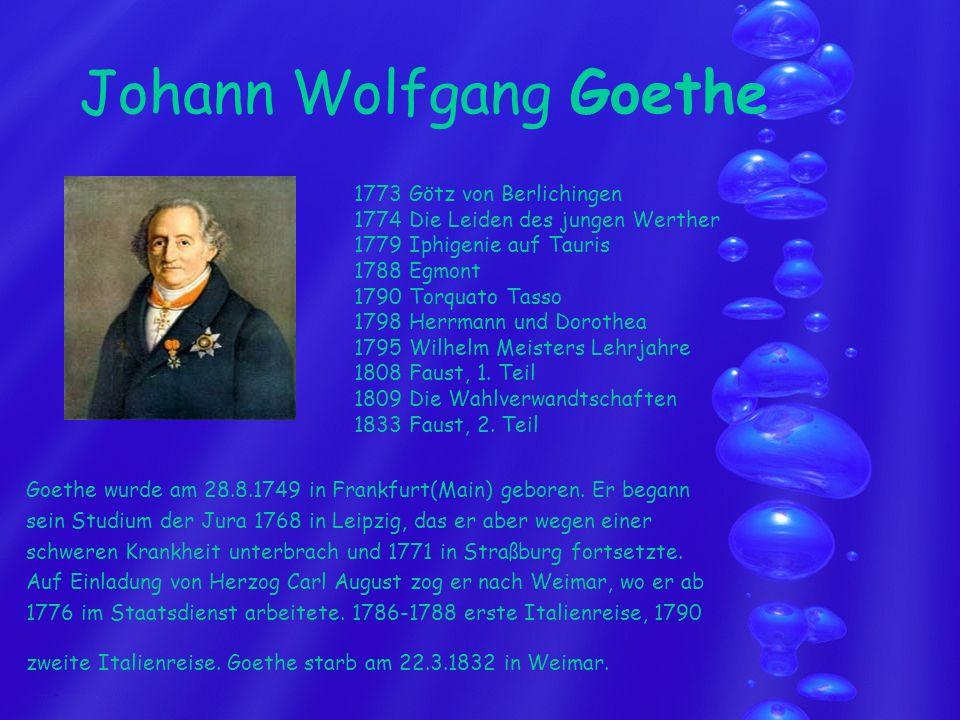 Johann Wolfgang Goethe Goethe wurde am 28.8.1749 in Frankfurt(Main) geboren. Er begann sein Studium der Jura 1768 in Leipzig, das er aber wegen einer