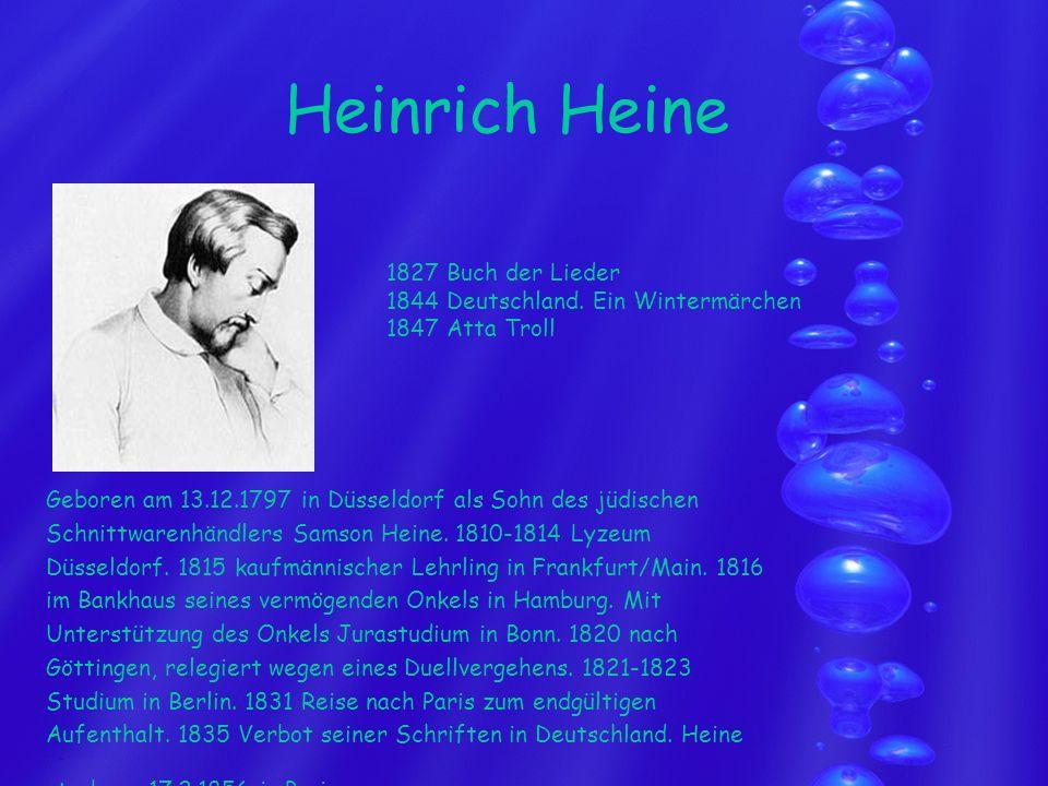 Heinrich Heine Geboren am 13.12.1797 in Düsseldorf als Sohn des jüdischen Schnittwarenhändlers Samson Heine. 1810-1814 Lyzeum Düsseldorf. 1815 kaufmän