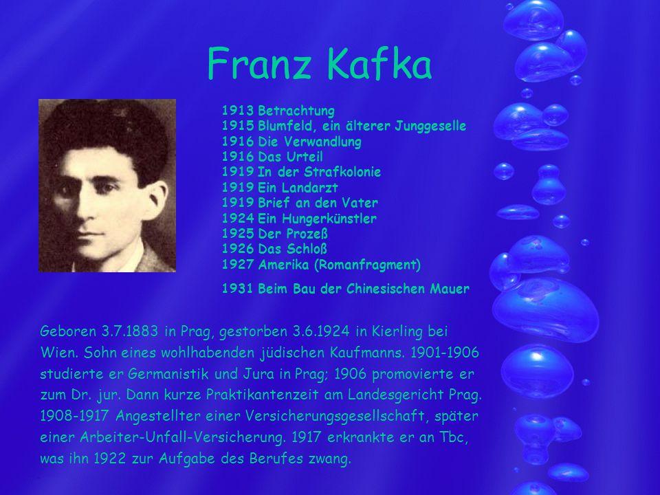 Franz Kafka Geboren 3.7.1883 in Prag, gestorben 3.6.1924 in Kierling bei Wien. Sohn eines wohlhabenden jüdischen Kaufmanns. 1901-1906 studierte er Ger