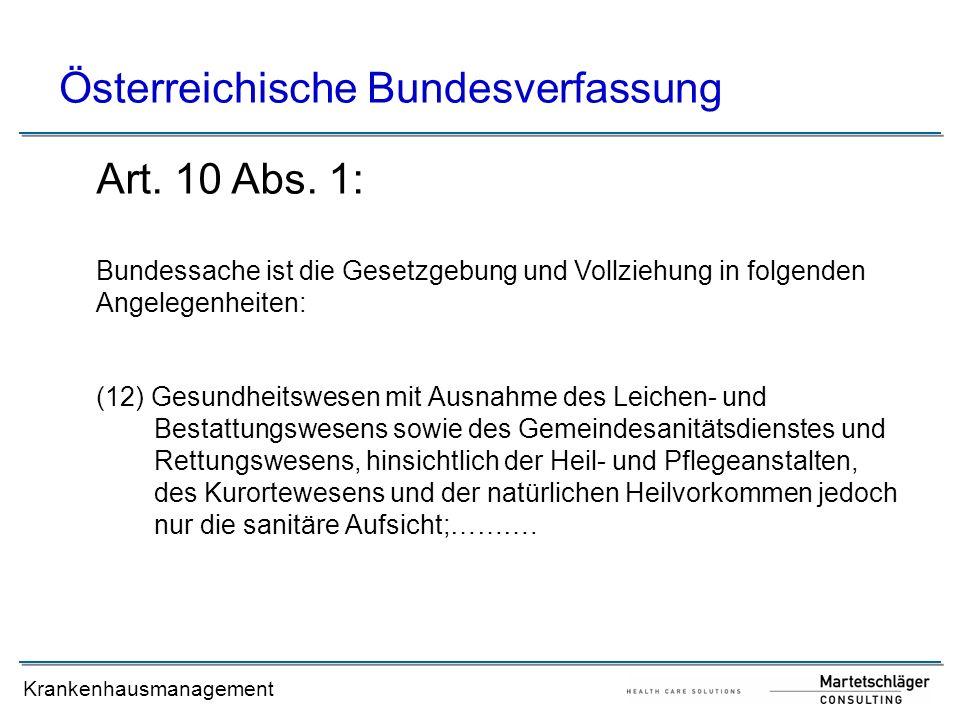 Krankenhausmanagement Österreichische Bundesverfassung (1) ….Mutterschafts-, Säuglings- und Jugendfürsorge; Heil- und Pflegeanstalten;….
