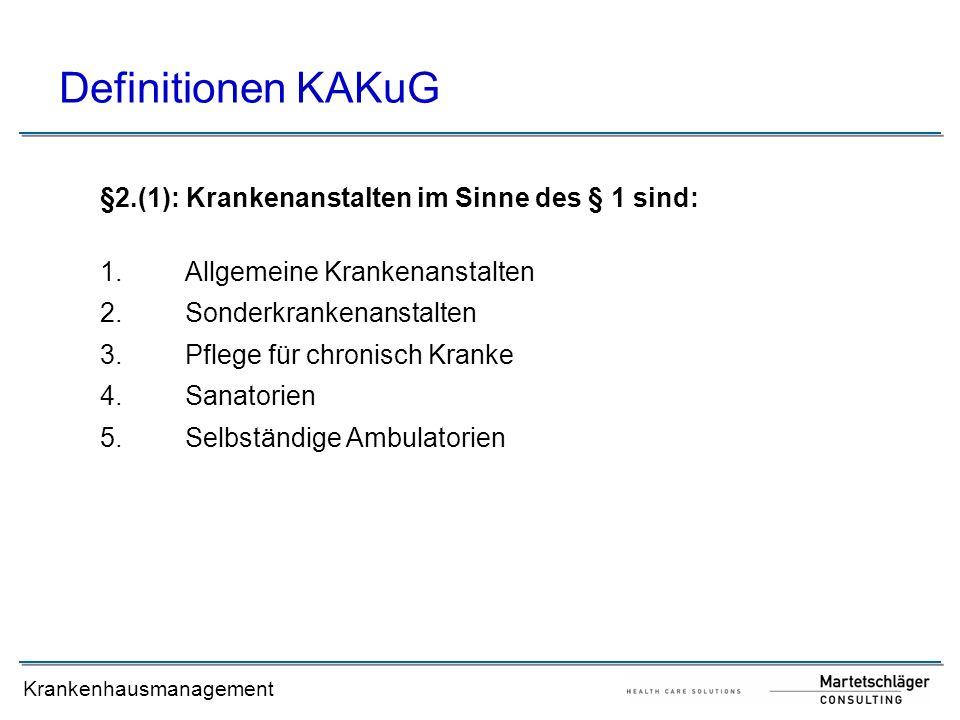 Krankenhausmanagement Definitionen KAKuG §2a.(1) in Verbindung mit § 18 sieht folgende Abstufungen bei Krankenanstalten vor: a)Standardkrankenanstalten (für 50 000 – 90 000 Einwohner) mit bettenführenden Abteilungen zumindest für: 1.