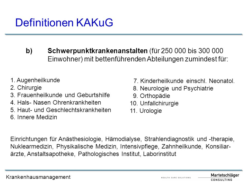Krankenhausmanagement Definitionen KAKuG c)Zentralkrankenanstalten (für 1 Million übersteigend) mit grundsätzlich allen dem jeweiligen Stand der medizinischen Wissenschaft entsprechenden spezialisierten Einrichtungen