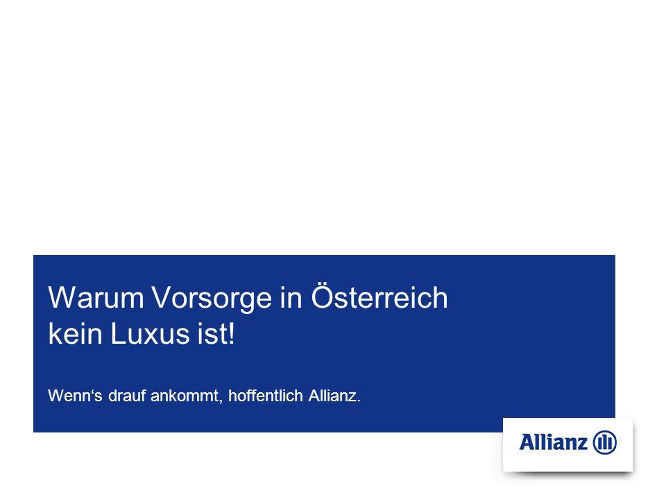 Warum Vorsorge in Österreich kein Luxus ist! Wenns drauf ankommt, hoffentlich Allianz.
