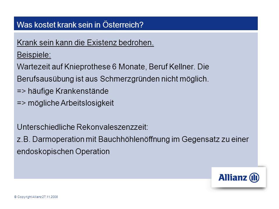 © Copyright Allianz 27.11.2008 Was kostet krank sein in Österreich? Krank sein kann die Existenz bedrohen. Beispiele: Wartezeit auf Knieprothese 6 Mon