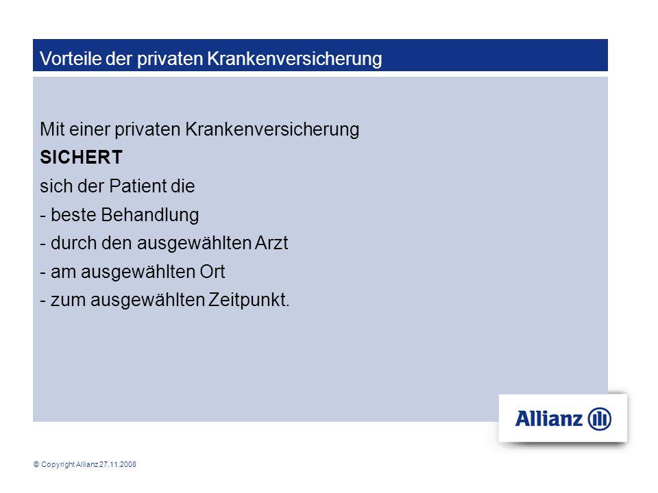 © Copyright Allianz 27.11.2008 Vorteile der privaten Krankenversicherung Mit einer privaten Krankenversicherung SICHERT sich der Patient die - beste B