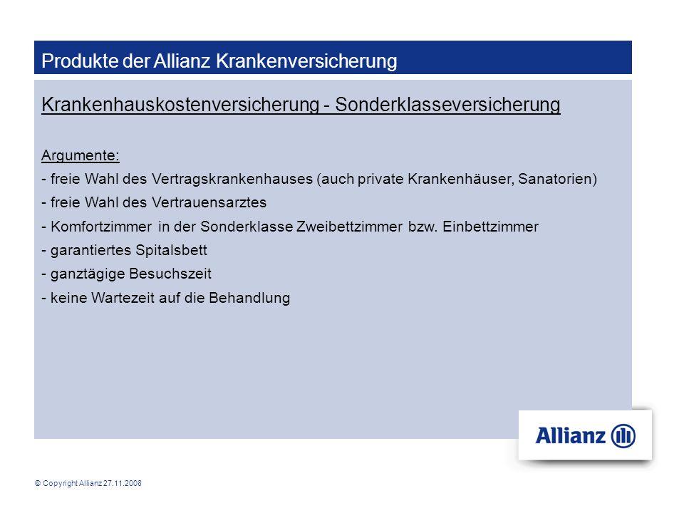 © Copyright Allianz 27.11.2008 Produkte der Allianz Krankenversicherung Krankenhauskostenversicherung - Sonderklasseversicherung Argumente: - freie Wa
