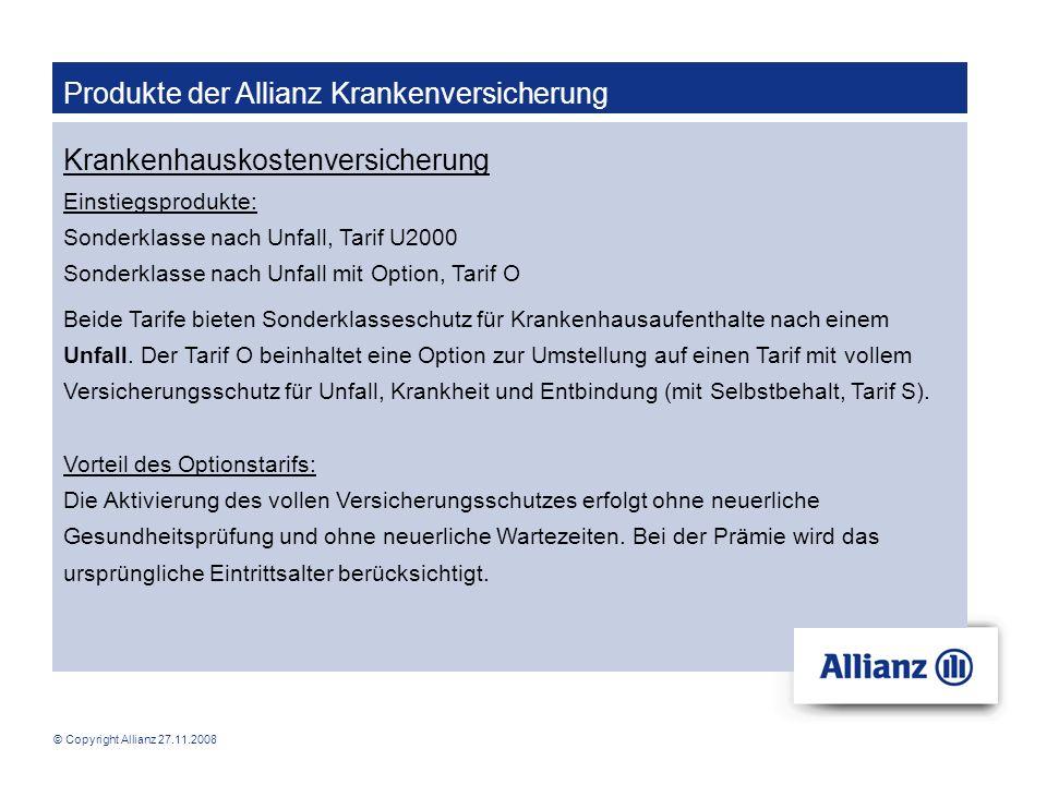 © Copyright Allianz 27.11.2008 Produkte der Allianz Krankenversicherung Krankenhauskostenversicherung Einstiegsprodukte: Sonderklasse nach Unfall, Tar