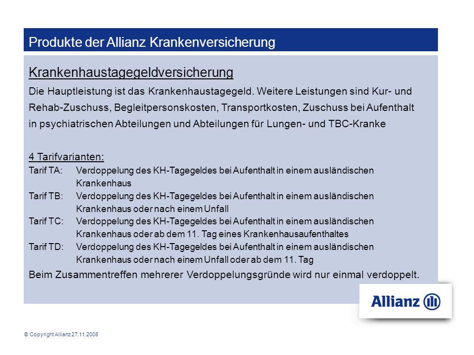 © Copyright Allianz 27.11.2008 Produkte der Allianz Krankenversicherung Krankenhaustagegeldversicherung Die Hauptleistung ist das Krankenhaustagegeld.