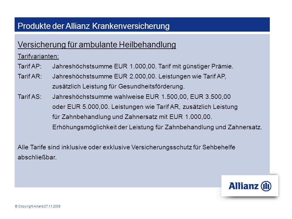 © Copyright Allianz 27.11.2008 Produkte der Allianz Krankenversicherung Versicherung für ambulante Heilbehandlung Tarifvarianten: Tarif AP: Jahreshöch